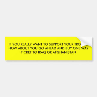 IF YOU REALLY WANT TO SUPPORT YOUR TROOPS, HOW ... BUMPER STICKER