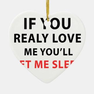 If You Realy Love Me You'll Let Me Sleep Christmas Ornament
