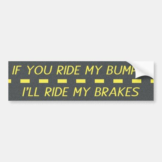 If You Ride My Bumper, I'll Ride My Brakes Bumper Sticker
