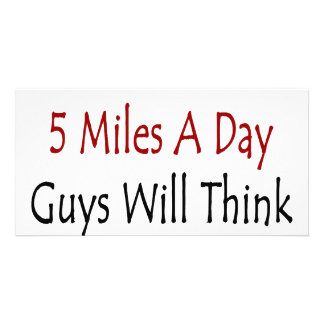 If You Run 5 Miles A Day Guys Will Think You're Ho Photo Greeting Card