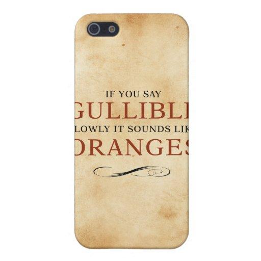 If you say Gullible slowly, it sounds like Oranges iPhone 5 Case