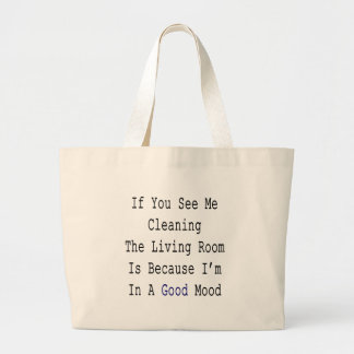 If You See Me Cleaning The Living Room Is Because Bag