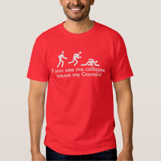 If you see me collapse, pause my Garmin! Shirt