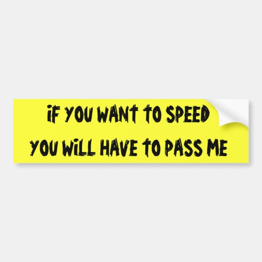 IF YOU SPEED THEN PASS BUMPER STICKER