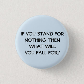 If You Stand For Nothing 3 Cm Round Badge
