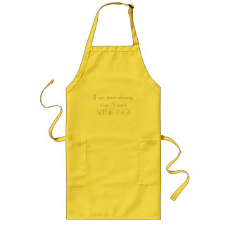 If you start whining, then I'll start WINE-ING Long Apron