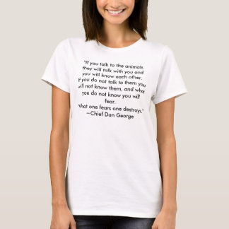 """""""If you talk to the animals they will talk with... T-Shirt"""