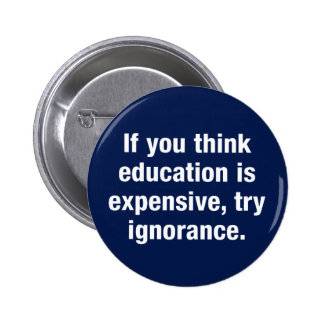 If you think education is expensive, try ignorance 6 cm round badge