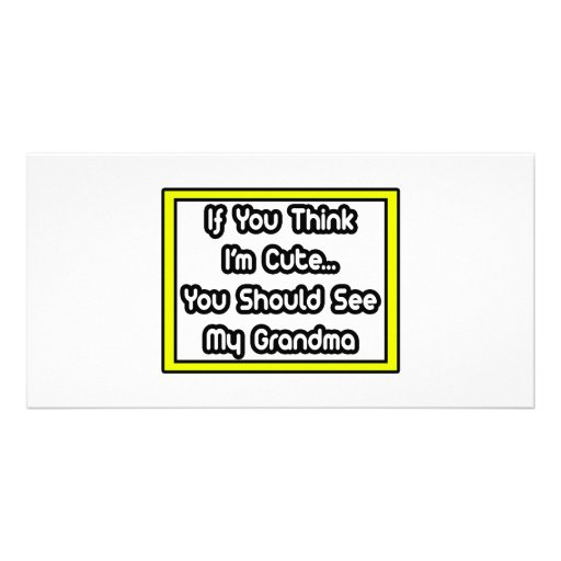 If You Think I'm Cute...My Grandma Photo Greeting Card