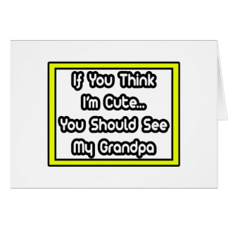 If You Think I'm Cute...My Grandpa Greeting Card