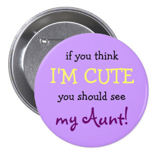 If you think I'm cute you should see my Aunt! 7.5 Cm Round Badge