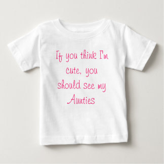 If you think I'm cute, you should see my Aunties Baby T-Shirt