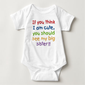 If you think I'm cute you should see my big sister Baby Bodysuit