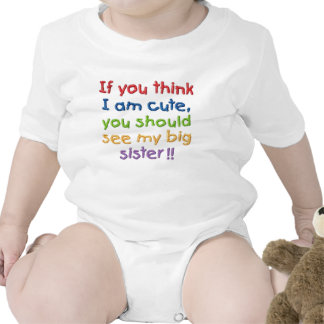If you think I'm cute you should see my big sister Baby Bodysuits