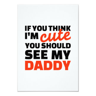 If you think I'm cute you should see my daddy Customized Announcement Card