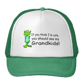 If You Think Im Cute You Should See My Grandkids A Trucker Hats