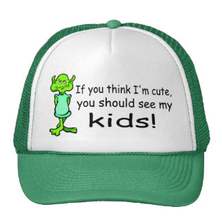 If You Think Im Cute You Should See My Kids Alien Cap