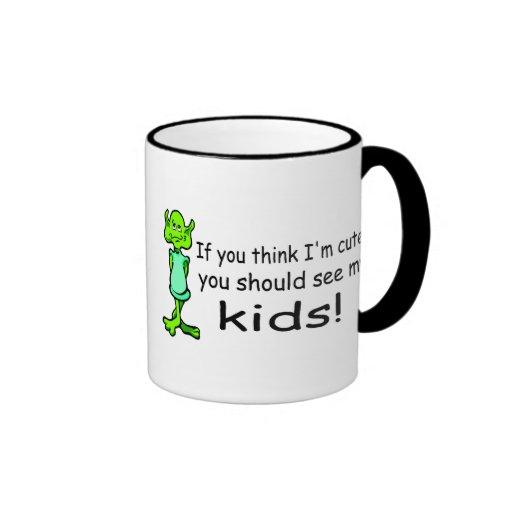 If You Think Im Cute You Should See My Kids Alien Ringer Mug