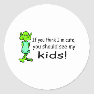 If You Think Im Cute You Should See My Kids Alien Round Sticker