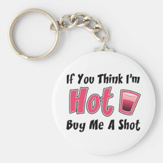 If You Think I'm Hot Buy Me A Shot Basic Round Button Key Ring