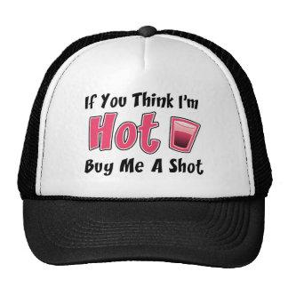 If You Think I'm Hot Buy Me A Shot Cap