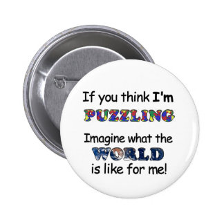 If You Think I'm Puzzling 6 Cm Round Badge