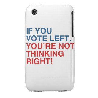 IF YOU VOTE LEFT YOU'RE NOT THINKING RIGHT Case-Mate iPhone 3 CASES