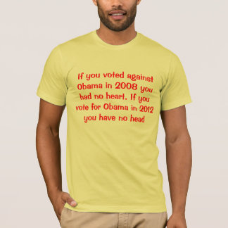 """If you voted against Obama in 2008 you had no hea T-Shirt"