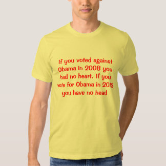 """""""If you voted against Obama in 2008 you had no hea T Shirts"""