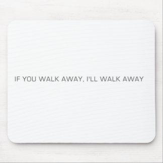 If You Walk Away, I'll Walk Away Mousepads