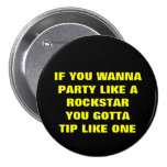IF YOU WANNAPARTY LIKE AROCKSTARYOU GOTTATIP LI... 7.5 CM ROUND BADGE