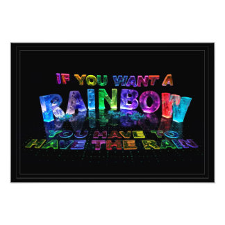 If You Want a Rainbow You Have to Have the Rain Photograph
