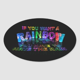 If You Want a Rainbow You Have to Have the Rain Oval Stickers