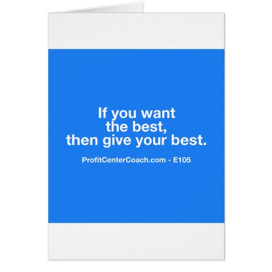 If you want the best than give your best - card