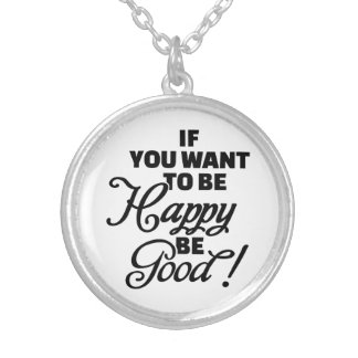 If you want to be happy be good pendant