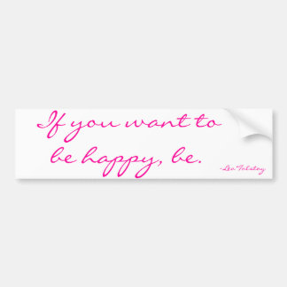 If you want to be happy, be. ~Leo Tolstoy Bumper Sticker