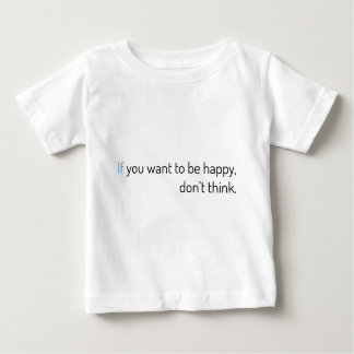 if you want to be happy, don't think baby T-Shirt