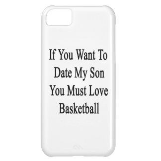 If You Want To Date My Son You Must Love Basketbal iPhone 5C Case