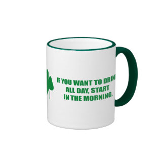 IF YOU WANT TO DRINK ALL DAY, START IN THE MORNING RINGER MUG