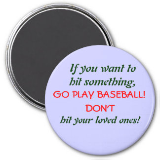If you want to hit something,, GO PLAY BASEBALL... 7.5 Cm Round Magnet