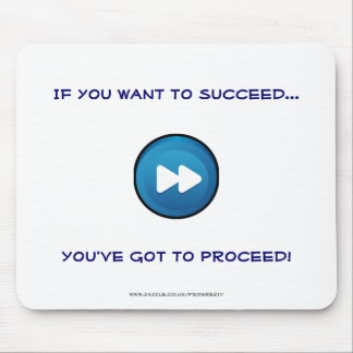 If you want to succeed You've got to proceed! Mouse Mat
