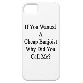 If You Wanted A Cheap Banjoist Why Did You Call Me iPhone 5 Cover