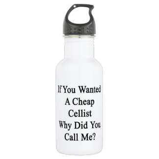 If You Wanted A Cheap Cellist Why Did You Call Me. 532 Ml Water Bottle