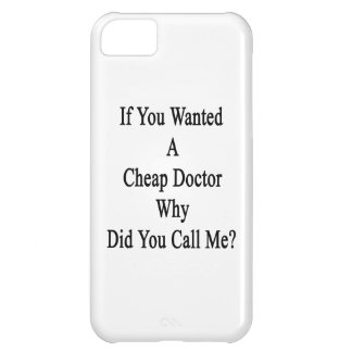 If You Wanted A Cheap Doctor Why Did You Call Me iPhone 5C Case
