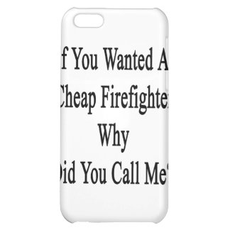 If You Wanted A Cheap Firefighter Why Did You Call iPhone 5C Cases