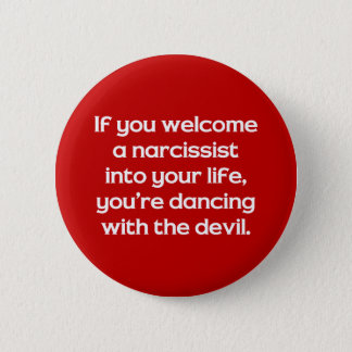 If You Welcome A Narcissist Into Your Life … 6 Cm Round Badge