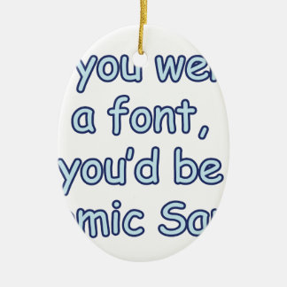 If you were a font, you'd be comic sans ceramic oval decoration