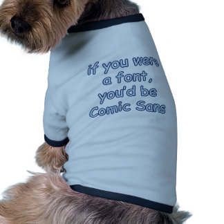 If you were a font, you'd be comic sans ringer dog shirt