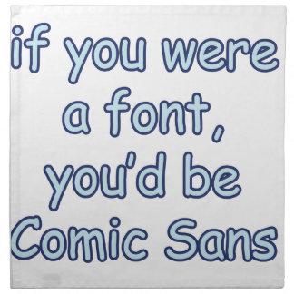 If you were a font, you'd be comic sans napkin