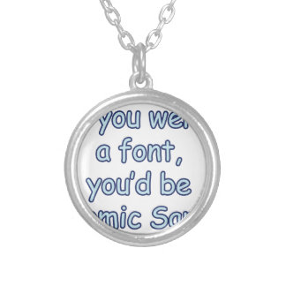 If you were a font, you'd be comic sans silver plated necklace